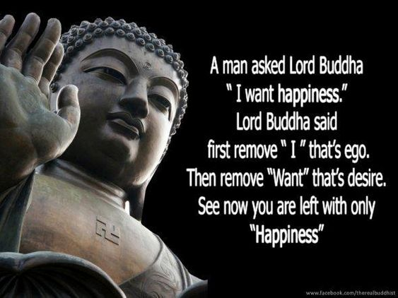 """A man asked Buddha, """"I want Happiness, how do I get it?"""""""