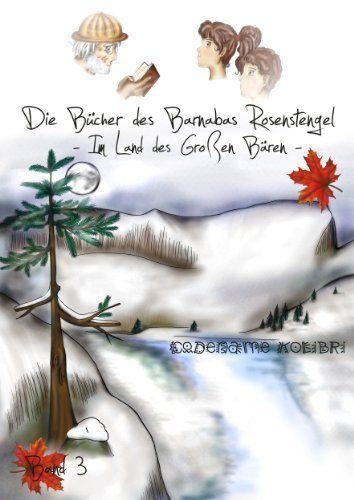 Im Land des Großen Bären (Die Bücher des Barnabas Rosenstengel - Band 3) von Codename Kolibri, http://www.amazon.de/dp/B00A6VGWOQ/ref=cm_sw_r_pi_dp_ijbyub0WXFA75