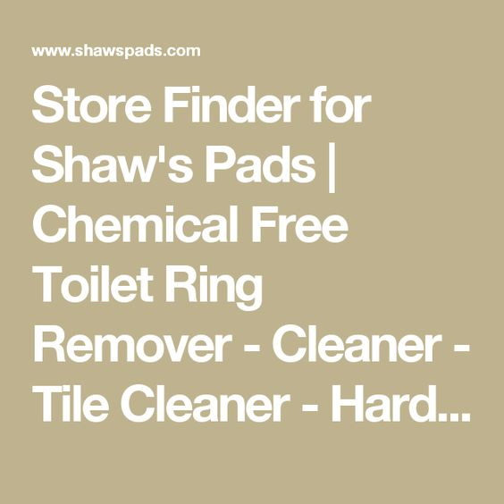 Store Finder for Shaw's Pads | Chemical Free Toilet Ring Remover - Cleaner - Tile Cleaner - Hard Water Stains -