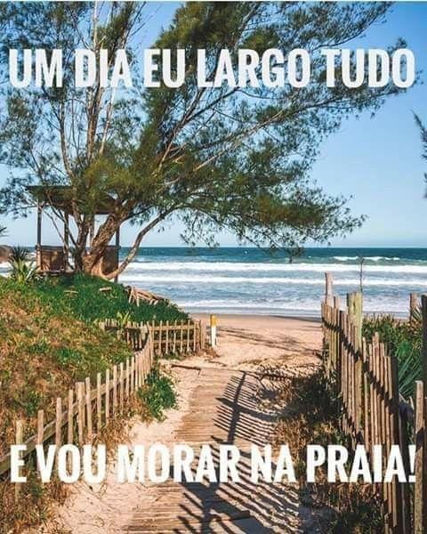 Um Dia Eu Largo Tudo E Vou Morar Na Praia Bom Dia Na Praia