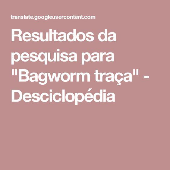 """Resultados da pesquisa para """"Bagworm traça"""" - Desciclopédia"""