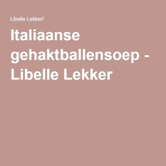 Italiaanse gehaktballensoep - Libelle Lekker