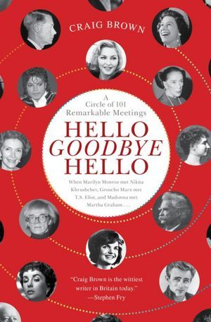 Hello Goodbye Hello: A Circle of 101 Remarkable Meetings ~ some interesting encounters
