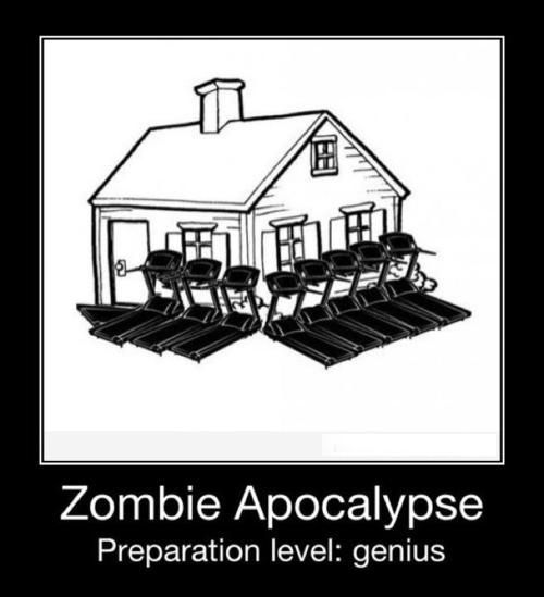 Zombie apocalypse | clearly I'm not going to use my treadmill for anything else.