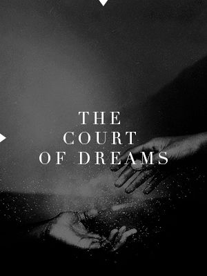 The Court of Dreams, A Court Of Mist And Fury: