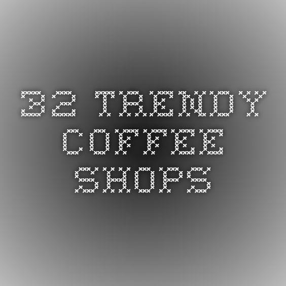 32 Trendy Coffee Shops