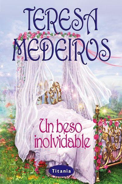 "SERIE ""HERMANAS FAIRLEY"" #1 - Un beso inolvidable // Teresa Medeiros // Titania romántica histórica (Ediciones Urano)"