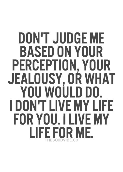 Jealousy Quotes Don T Judge Me Based On Your Perception Your Jealousy Or What You Would Do Jealousy Quotes Judge Quotes Judgement Quotes