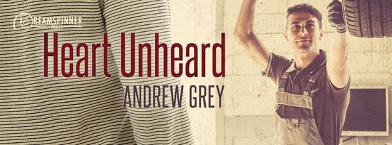 ~Guest Post~Heart Unheard (Hearts Entwined #2) by Andrew Grey~