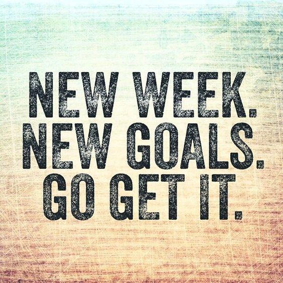 New week. New goals. Go get it.
