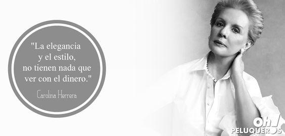 """""""La elegancia y el estilo, no tienen nada que ver con el dinero."""" - Carolina Herrera"""