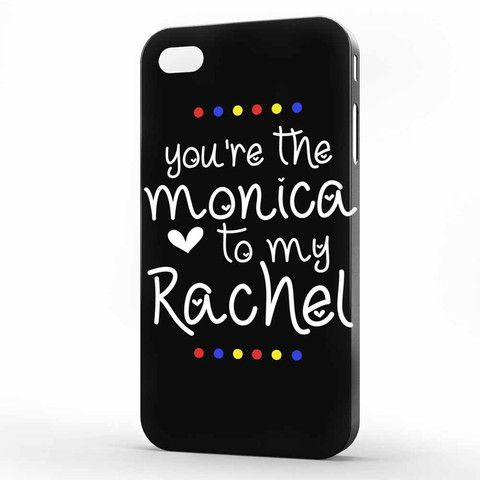 you re The Monica to My Rachel Friends TV Show iPhone 4 | 4s Case, 3d printed IPhone case  https://www.artbetinas.com/collections/iphone-4-4s-3d-printing/products/ind_you_re_the_monica_to_my_rachel_friends_tv_show_iphone_4_-_4s_case-_3d_printed_iphone_case