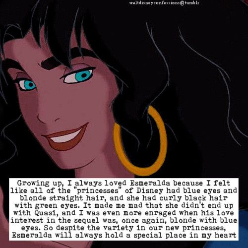 Growing Up I Always Loved Esmeralda Because I Felt Like All Of