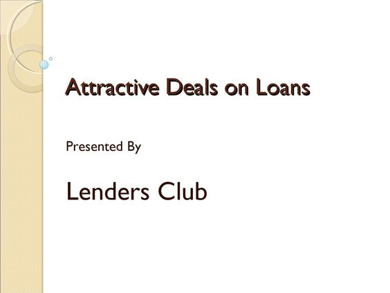 Attractive Deals on Loans  Lenders Club is a one stop destination offering wide variety of loan alternatives at very easy going terms. The loans are easy to apply for and can be attained without much of any inconvenience. If you wish to know more on these loans, click http://goo.gl/47PWhr