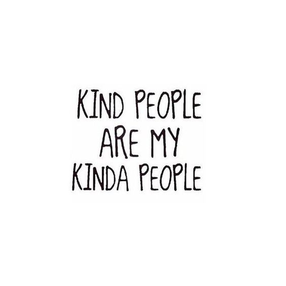 Kind people are my kinda people, motivational quotes, inspirational quotes