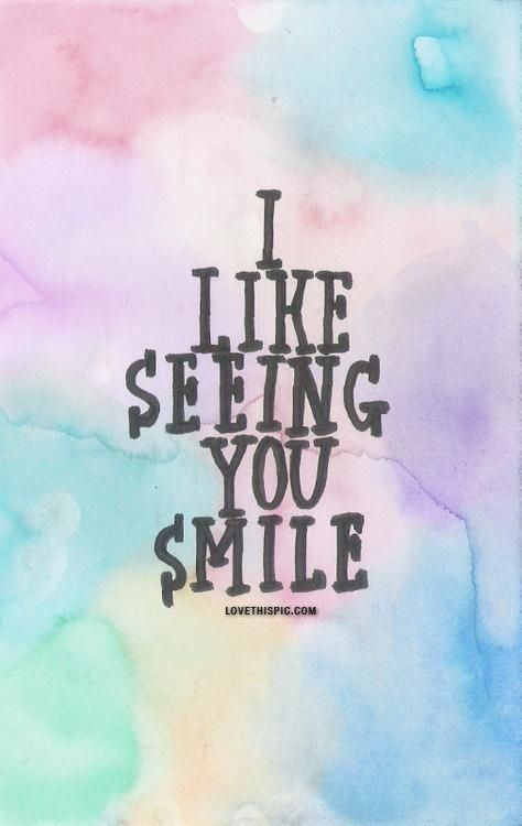 I Like Seeing You Smile Cute Quotes Smile Quotes Quotes