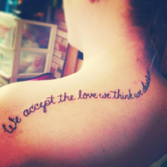 "Shoulder Tattoo Quotes: Shoulder Tattoo. ""We Accept The Love We Think We Deserve"