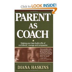 Parent As Coach : Helping Your Teen Build a Life of Confidence, Courage and Compassion: Diana Haskins: