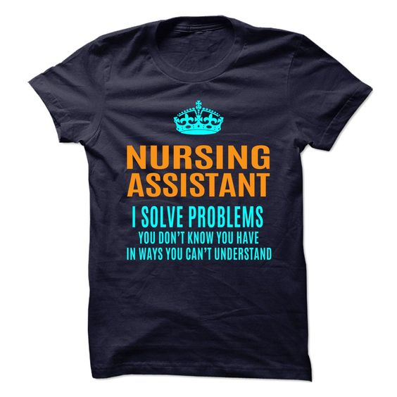 NURSING ASSISTANT Solve Problems You Don't Know You Have T-Shirts, Hoodies. Check Price ==> https://www.sunfrog.com/No-Category/NURSING-ASSISTANT--Solve-problems.html?id=41382