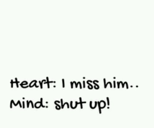 Quotes About Missing Him: I Miss Him, Shut Up Quotes Quote Heart Mind Girl Quotes I