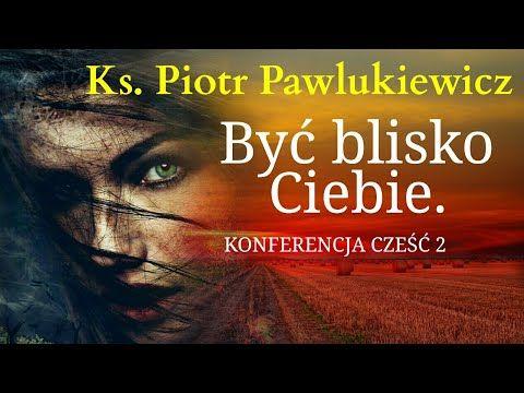 Ks Piotr Pawlukiewicz Chce Byc Blisko Ciebie Czesc 2 Z 2 Youtube In 2020 Movie Posters Movies Poster