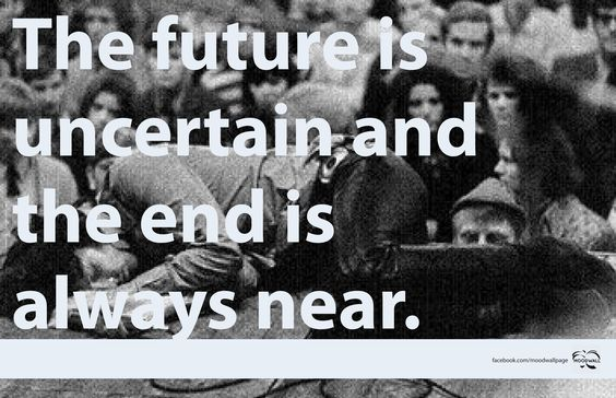 The Future Is Uncertain And The End Is Always Near. #Jim