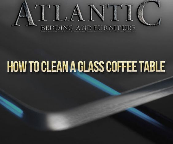 how to clean a glass coffee table - http://abfgainesvillega