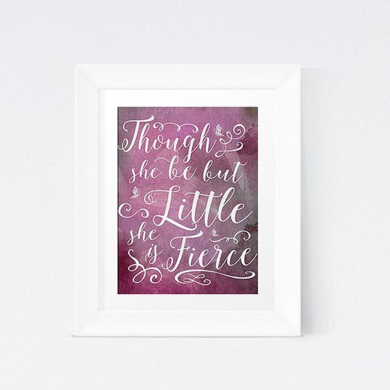 Though She Be But Little She Is Fierce by ChrissyODesigns on Etsy