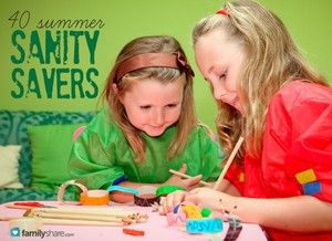 Summer Sanity Savers: 40 ideas for homemade games, activities and crafts