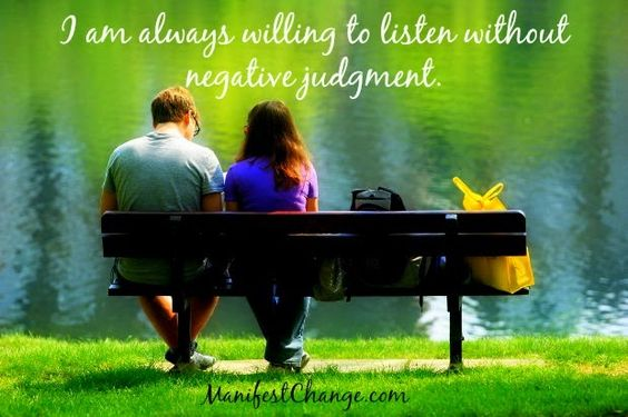 Affirmation: I am always willing to listen without negative judgment.
