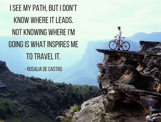 I see my path, but I don't know where it leads. Not knowing where I'm going is what inspires me to travel it.  www.vacationr.com