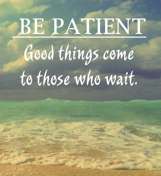 "Good things come to those who wait…on the Lord.  Psalm 27:14 ""Wait for the Lord; Be strong and let your heart take courage; Yes, wait for the Lord."""