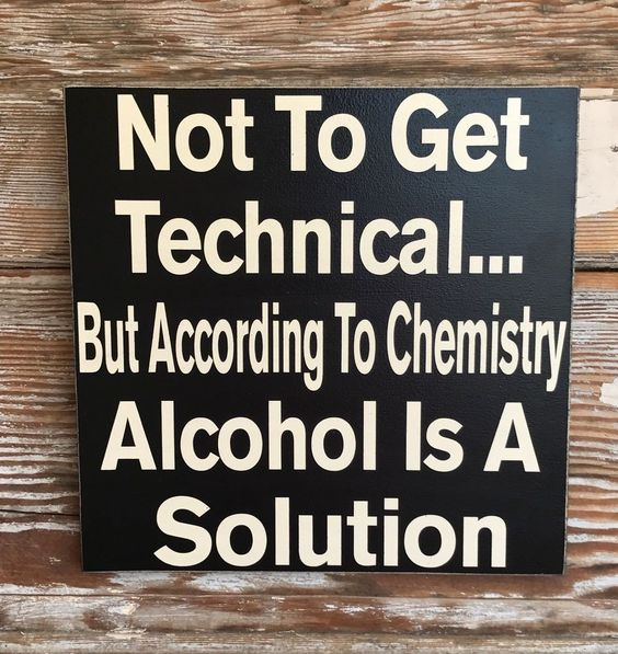 Not To Get Technical... But According To Chemistry, Alcohol Is A Solution. Sign   | eBay