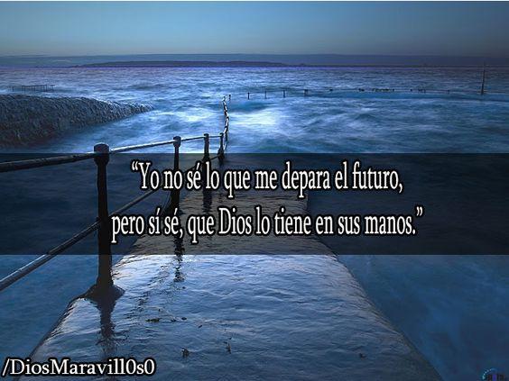 No se lo que me depara el future, pero si se que Dios lo tiene en sus manos.