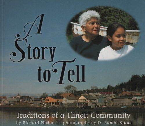A Story to Tell: Traditions of a Tlingit Community (We Are Still Here) by Richard Nichols  An eleven-year-old Tlingit girl travels to Kake, Alaska, where she learns about her family's heritage from stories her grandmother tells.
