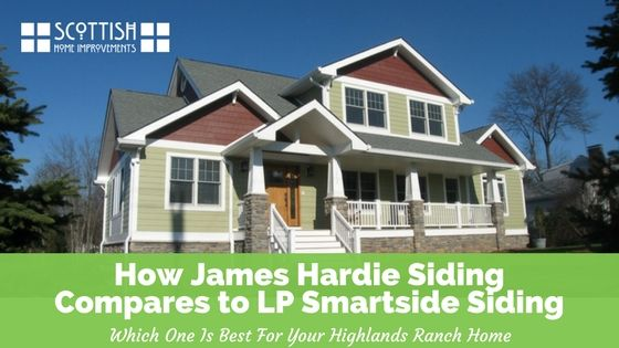 Fiber Cement Hardieplank Or Lp Smartside Siding Which Is Better For My Highlands Ranch Home How James Hardie S James Hardie Siding Hardie Siding James Hardie