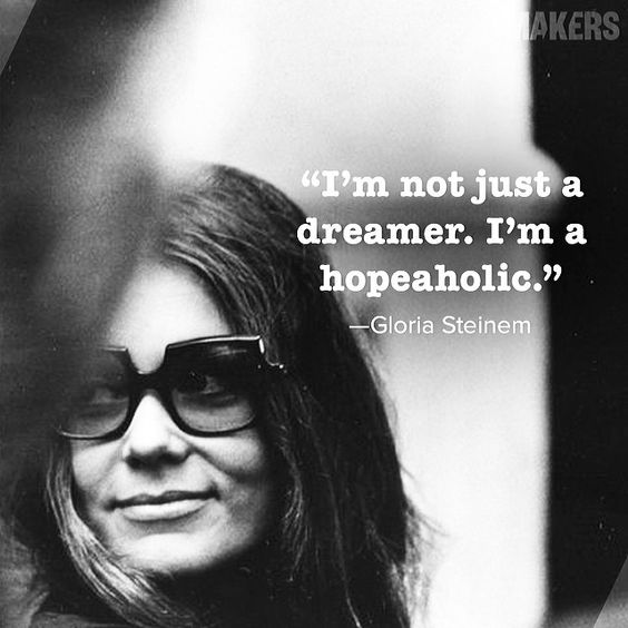 Women's rights crusader Gloria Steinem shares her positive theory to live by. Put a little hope back in the world today and share what gives you hope. #hopeaholic