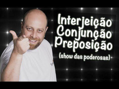 Interjeicao Conjuncao E Preposicao Parodia Show Das Poderosas