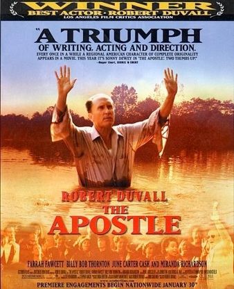 The Apostle (1997)  One of the most reverential and human films about the subject of religion, Robert Duvall's The Apostle has rightfully earned its place on the List of Perfect Movies. This is a film about real people, told by an actor with a keen eye. A film that can be enjoyed equally by the religious as well as the secular.