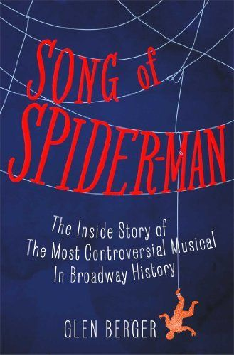 Song of Spider-Man: The Inside Story of the Most Controversial Musical in Broadway History by Glen Berger, http://www.amazon.com/dp/B00BSB2C2O/ref=cm_sw_r_pi_dp_medGsb1JFTGB0