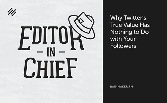 Why Twitters True Value Has Nothing to Do with Your Followers