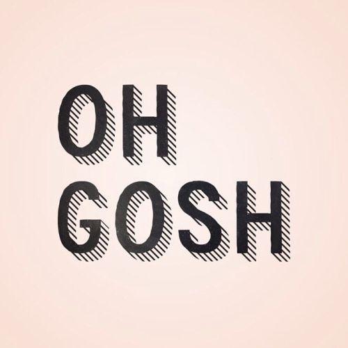 GOSH | TheyAllHateUs GOLLY Expressões usadas como surpreza, ou prazer, e para não utilizar a palavra Deus em vão (Oh my God!)