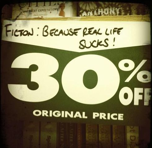 Fiction: Because real life sucks.