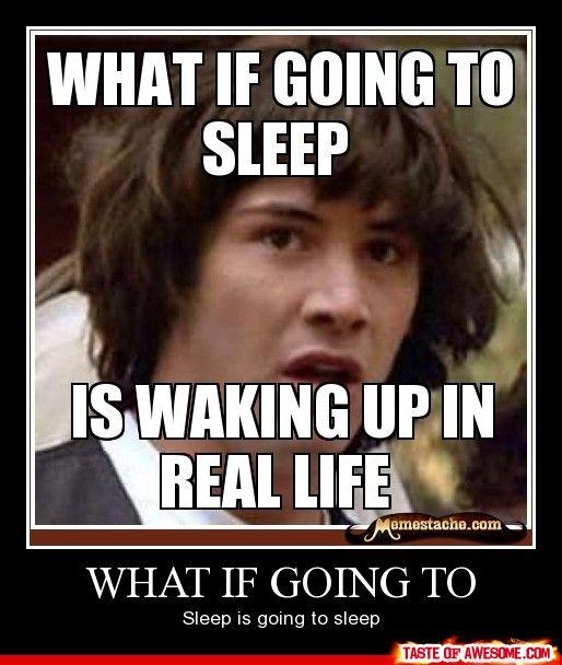 What If Going To sleep is going to sleep.