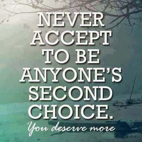 Inspirational Quotes For Life: Never accept to be anyone's second choice.