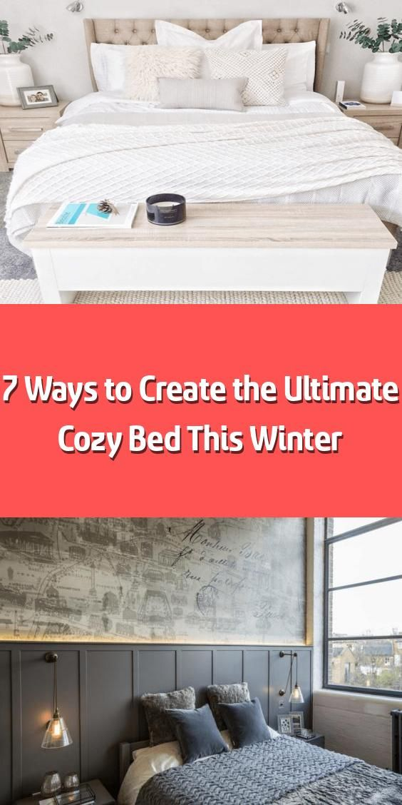 7 Ways To Create The Ultimate Cozy Bed This Winter Layering The Right Elements Helps You Create A Blissfully Cozy Bed To Enjoy In 2020 Cozy Bed Bed How To Make Bed