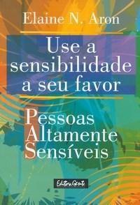 Use a Sensibilidade a seu Favor - Pessoas Altamente Sensíveis