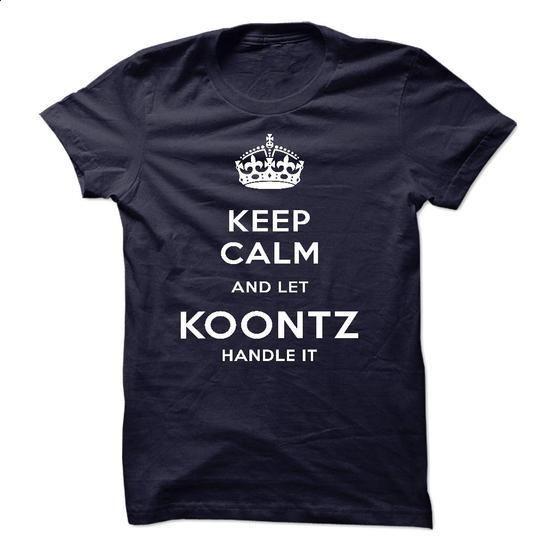 Keep Calm And Let KOONTZ Handle It - #shirt design #shirt diy