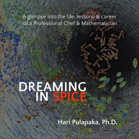 Dreaming In Spice - 1st Edition - Book by Hari Pulapaka of Cress Restaurant! Gorgeous pictures, sweet words and spiced to perfection recipes!