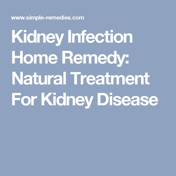 Kidney Infection Home Remedy: Natural Treatment For Kidney Disease